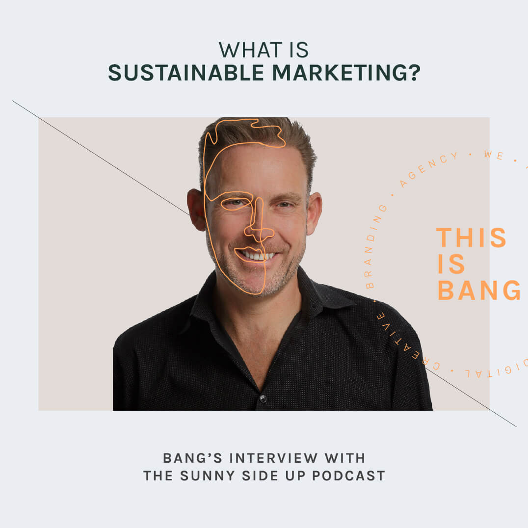 What is Sustainable Marketing? Bang's interview with the Sunny Side Up podcast.