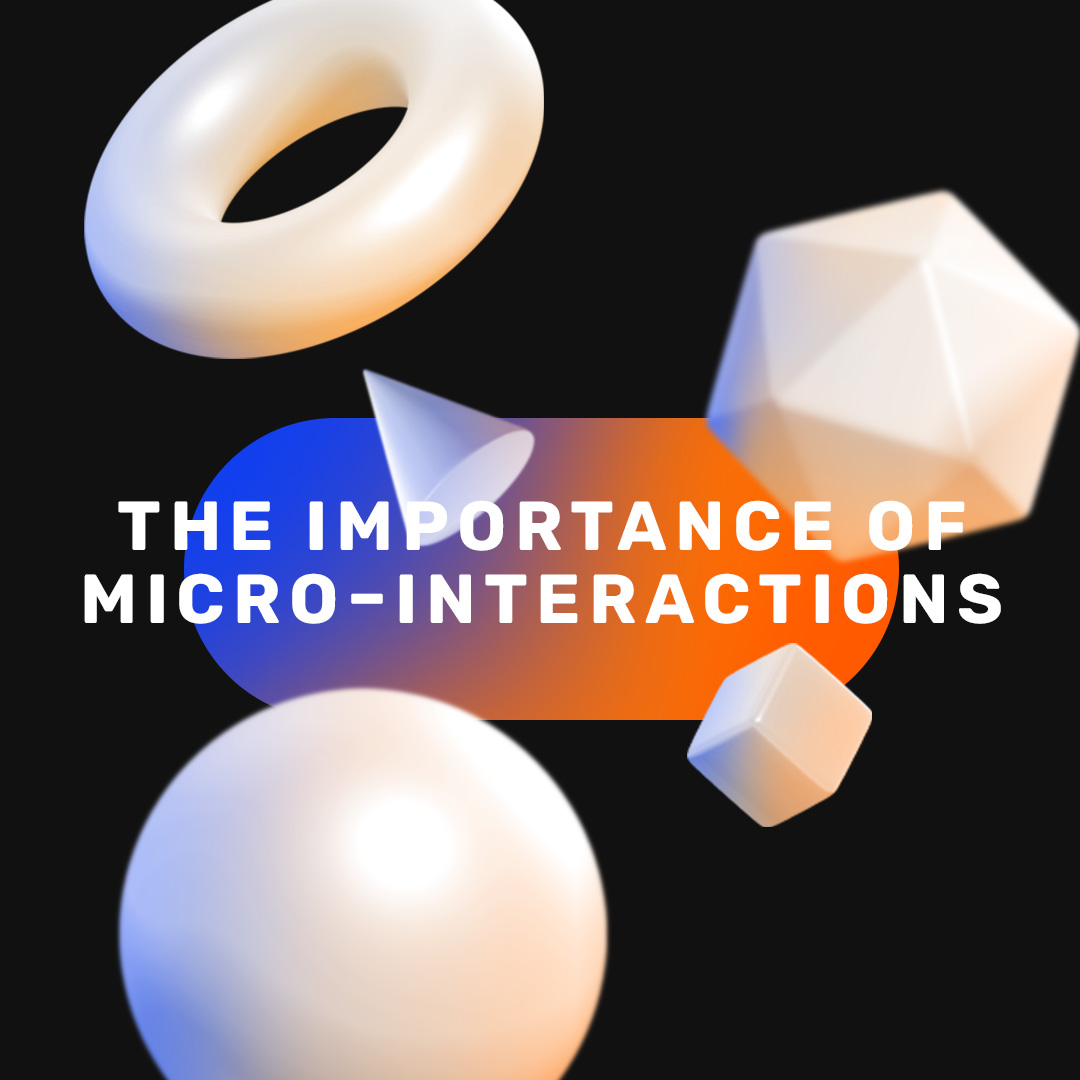 Enjoy the little things - The importance of micro-interactions in digital design.
